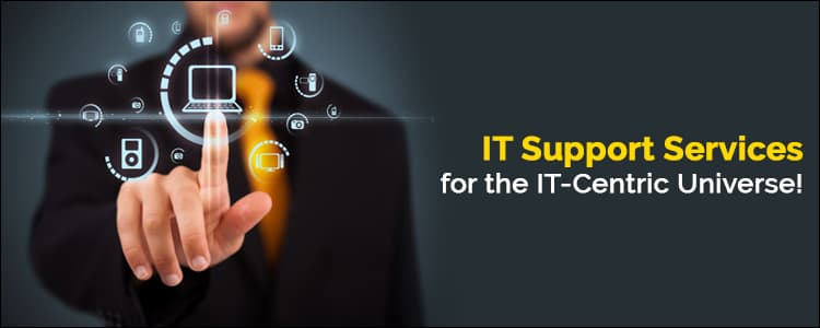 IT Support Services for the IT-Centric Universe!