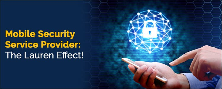 Mobile security service provider: The Lauren Effect!