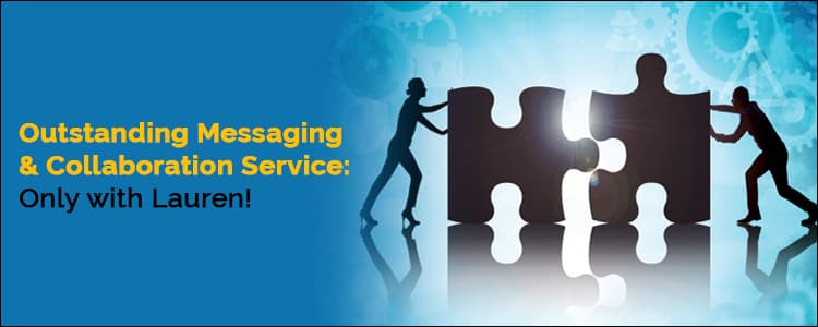 Outstanding messaging & collaboration service: Only with Lauren!