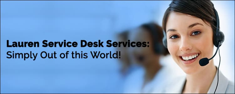 Lauren service desk services: Simply out of this world!