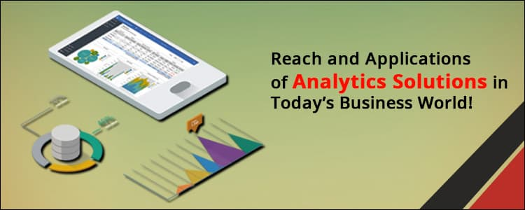 Reach and applications of analytics solutions in today's business world!