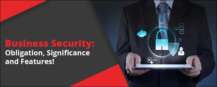 Business security: Obligation, significance and features!